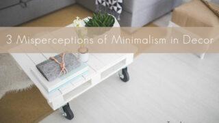 3 Misperceptions of Minimalism in Decor