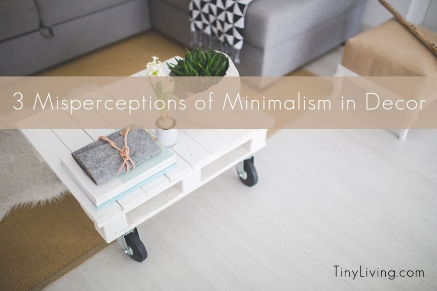 3 Misperceptions of Minimalism in Decor