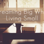 Dreaming Big While Living Small