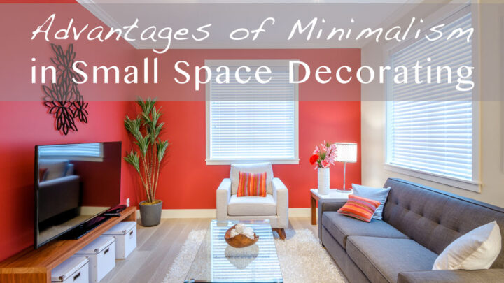Advantages of Minimalism in Small Space Decorating