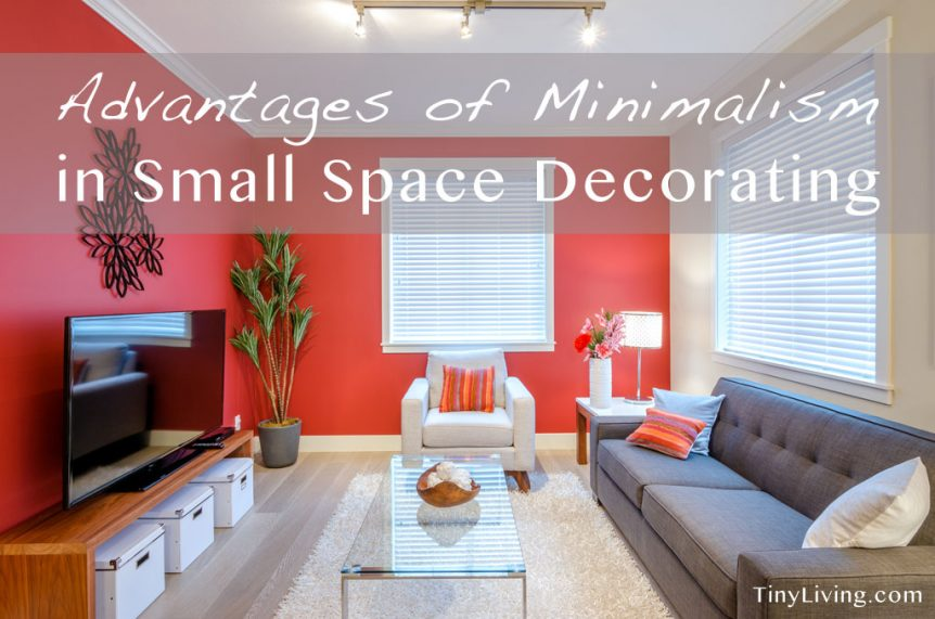 Minimalism Advantages In Small Space Decorating Tiny Living