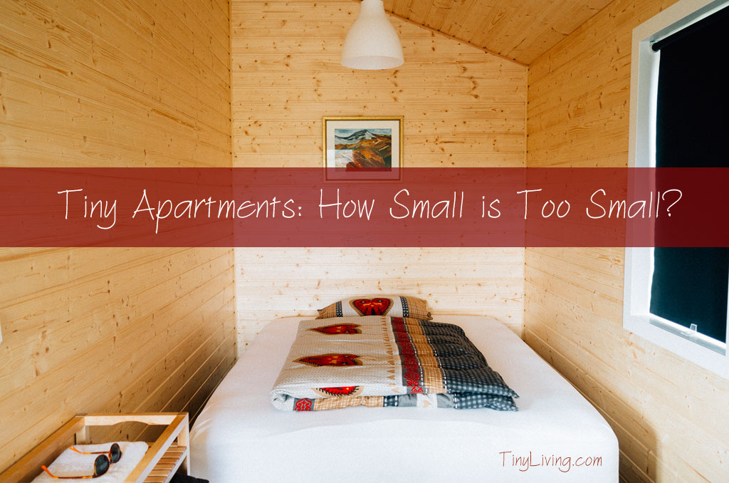 Tiny Apartments How Small Is Too Small Tiny Living