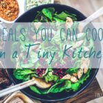 Meals You Can Cook in a Tiny Kitchen